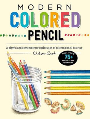 Modern Colored Pencil - A Playful and Contemporary Exploration of Colored Pencil Drawing