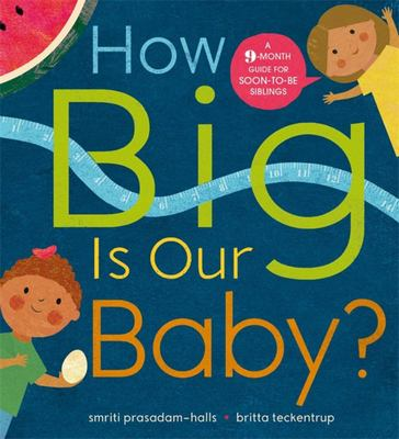 How Big is Our Baby? A 9-month guide for soon-to-be siblings