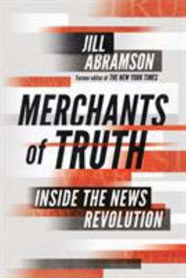 Merchants of Truth: Inside the War for Control of the News