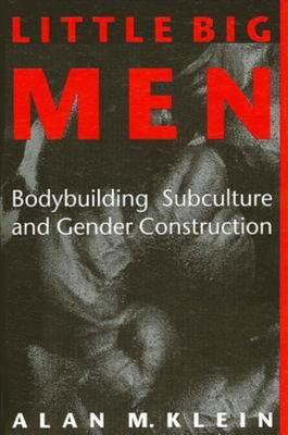 Little Big Men: Bodybuilding Subculture and Gender Construction