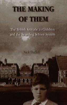 Making of Them - The British Attitude to Children and the Boarding School System