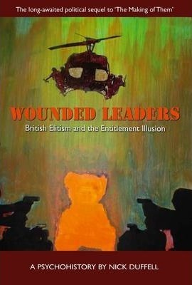 Wounded Leaders: British Elitism and the Entitlement Illusion: A Psychohistory