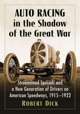 Auto Racing in the Shadow of the Great War - Streamlined Specials and a New Generation of Drivers on American Speedways, 1915-1922