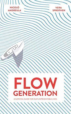 Flow Generation: A Survival Guide for our Unpredictable Lives