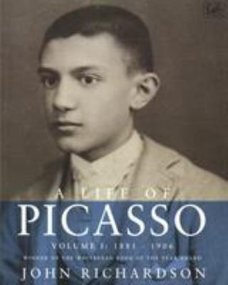 A Life of Picasso: Volume 1: 1881-1906