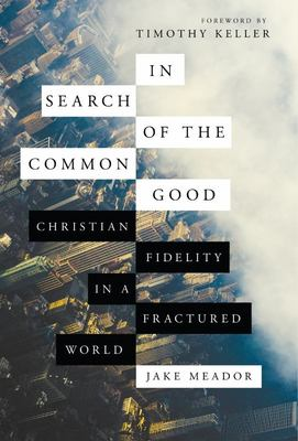 In Search of the Common Good - Christian Fidelity in a Fractured World