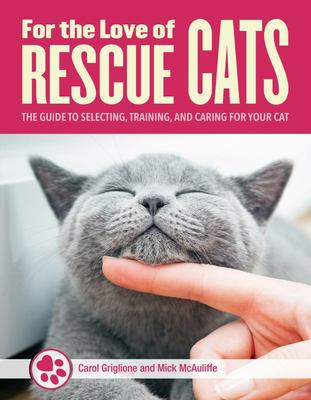 For the Love of Cats - The Guide to Selecting, Training, and Caring for Your Cat