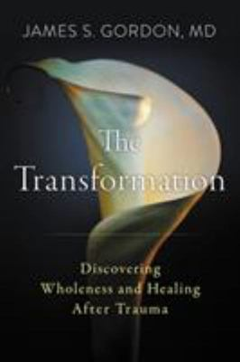 Transforming Trauma - Healing Your Body, Mind, and Spirit to Become Who You Were Meant to Be