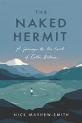 The Naked Hermit - A Journey to the Heart of Celtic Britain