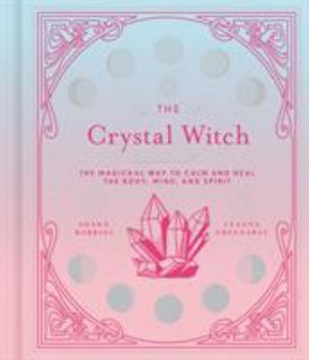 Crystal Witch - The Magickal Way to Calm and Heal the Body, Mind, and Spirit