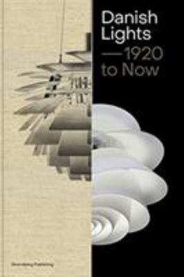 Danish Lights 1920 to Now - 100 Stories about Danish Lamp Design