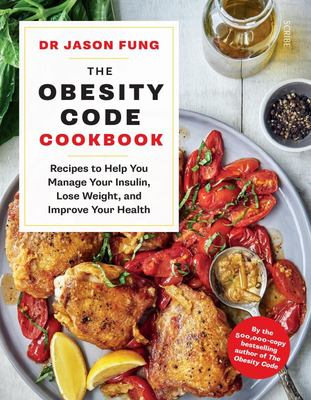 The Obesity Code Cookbook - 100 Easy Recipes to Help You Manage Insulin, Lose Weight, and Improve Your Health