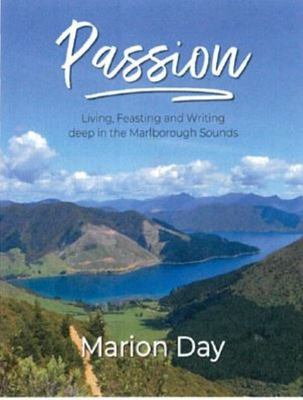 Passion - Living, Feasting and Writing Deep in the Marlborough Sounds