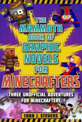 Mammoth Book of Graphic Novels for Minecrafters - Three Unofficial Adventures for Minecrafters