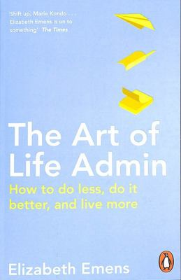 The Art of Life Admin - How to Do Less, Do It Better, and Live More