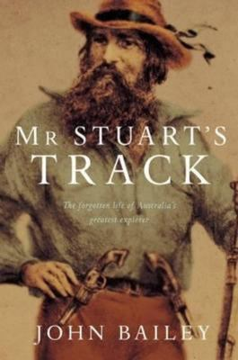 Mr Stuart's Track: The Forgotten Life of Australia's Greatest Explorer
