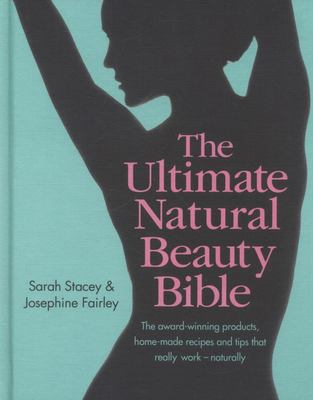 Ultimate Natural Beauty Bible: Your glorious guide to looking naturally gorgeous: the products, home-made recipes and tips that really work