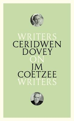 On JM Coetzee: Writers on Writers - Ceridwen Dovey