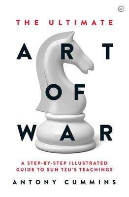The Ultimate Art of War - A Step-by-Step Illustrated Guide to Sun Tzu's Teachings