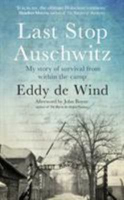 Last Stop Auschwitz: My Story of Survival