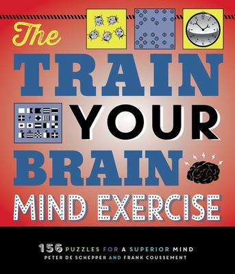 The Train Your Brain Mind Exercise - 156 Puzzles for a Superior Mind