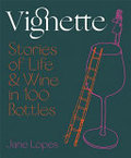Vignette: Stories of Life and Wine in 100 Bottles