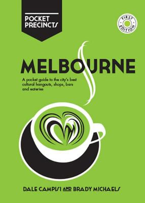 Melbourne Pocket Precincts: A Pocket Guide to the City's Best Cultural Hangouts, Shops, Bars and Eateries