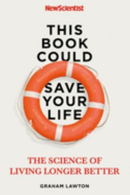 This Book Could Save Your Life - The Science of Living Longer Better