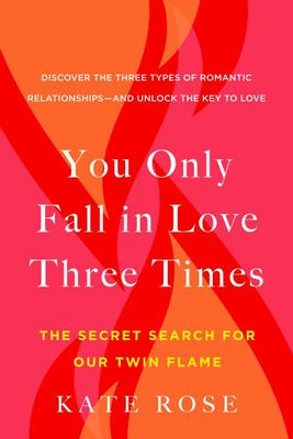 You Only Fall in Love Three Times - The Secret Search for Our Twin Flame