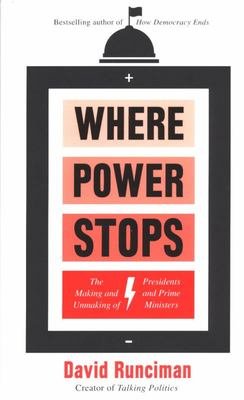 Where Power Stops - The Making and Unmaking of Presidents and Prime Ministers