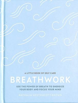 Breathwork: Use the Power of Breath to Energize Your Body and Focus Your Mind