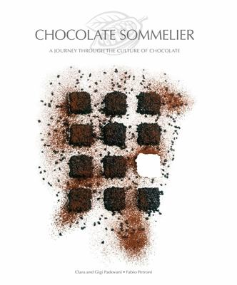 Chocolate Sommelier - A Journey Through the Culture of Chocolate
