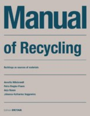 Manual of Recycling - Gebäude Als Materialressource / Buildings As Sources of Materials