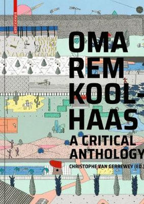 OMA / Rem Koolhaas - A Critical Anthology