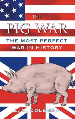 The Pig War - The Most Perfect War in History