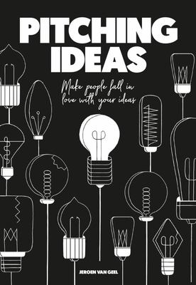 Pitching Ideas - Make People Fall in Love with Your Ideas