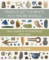 Pakeha Settlements in a Maori World - New Zealand Archaeology 1769 1860