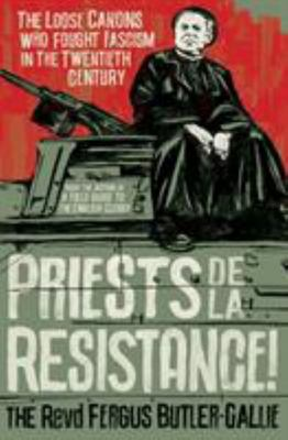 Priests de la Resistance! - The Loose Canons Who Fought Fascism in the Twentieth Century