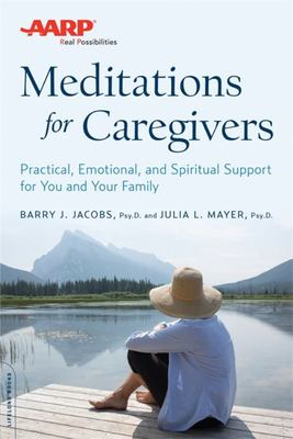 AARP Meditations for Caregivers - Practical, Emotional, and Spiritual Support for You and Your Family