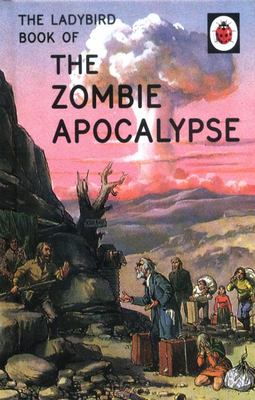 The Zombie Apocalypse (The Ladybird Book of)