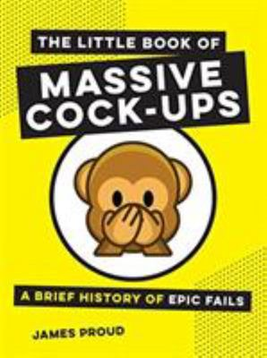 Little Book of Massive Cock-Ups: A Brief History of Epic Fails