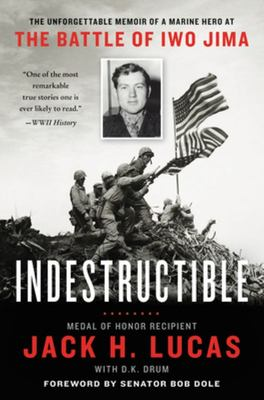 Indestructible - The Unforgettable Story of a Marine Hero at the Battle of Iwo Jima
