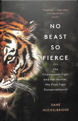 No Beast So Fierce - The Champawat Tiger and Her Hunter, the First Tiger Conservationist