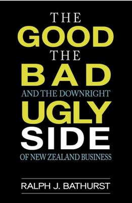 The Good the Bad and the Downright Ugly Side of New Zealand Business