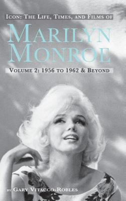 Icon - The Life, Times, and Films of Marilyn Monroe Volume 2 1956 to 1962 and Beyond (Hardback)