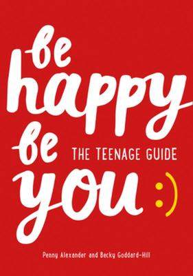 Be Happy. Be You for Teenagers