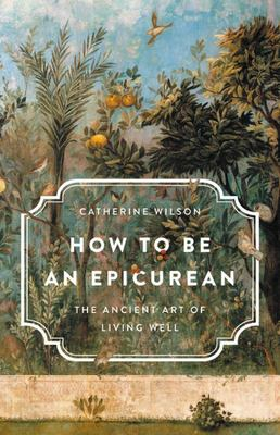 How to Be an Epicurean - The Ancient Art of Living Well