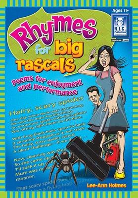 RHYMES FOR BIG RASCALS – POEMS FOR ENJOYMENT AND PERFORMANCE – AGES 11+