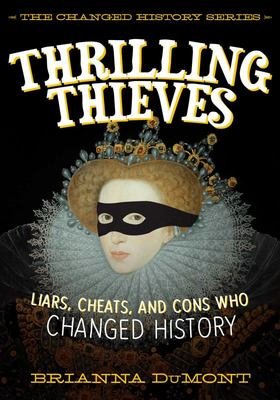 Thrilling Thieves - Thrilling Thieves: Liars, Cheats, and Cons Who Changed History