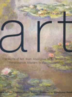 Art: The World of Art from Aboriginal to American Pop, Renaissance Masters to Postmodernism